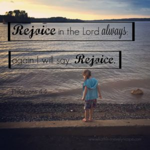 Rejoice in the Lord always; again I will say, Rejoice. Philippians 4:4