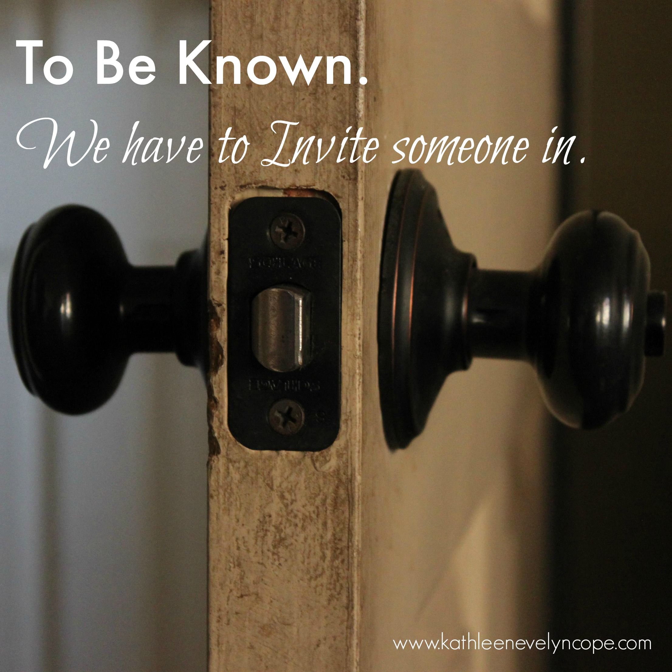To Be Known. We have to Invite someone in.